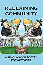 Reclaiming Community: Anthology Of Poetry For Activists: Overthrowing Capitalism Poetry (English Edition)