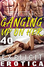 GANGING UP ON HER! : 40 EXPLICIT EROTICA SHORT STORIES OF MULTIPLE PARTNERS COLLECTION (English Edition)