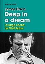 Deep in a dream: La larga noche de Chet Baker (Spanish Edition)