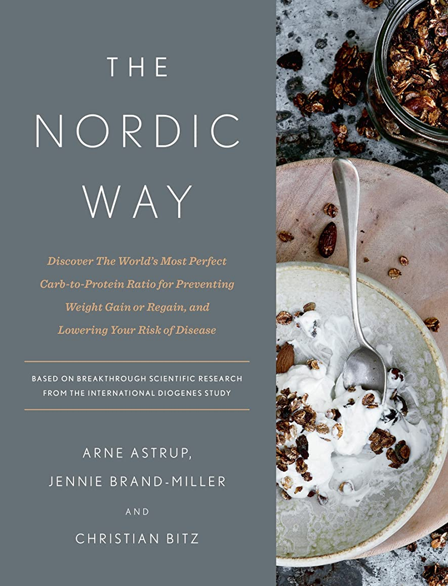 The Nordic Way: Discover The World's Most Perfect Carb-to-Protein Ratio for Preventing Weight Gain or Regain, and Lowering Your Risk of Disease (English Edition)