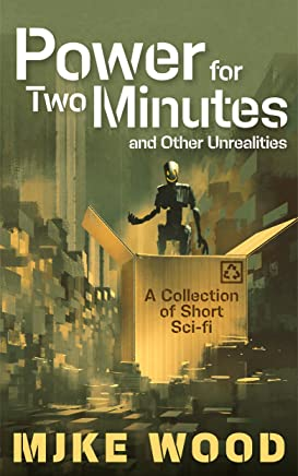 Power for Two Minutes and Other Unrealities (English Edition)
