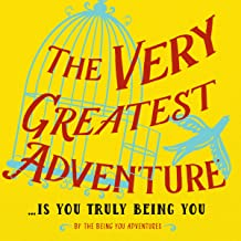 The Very Greatest Adventure....Is You Truly Being You (English Edition)