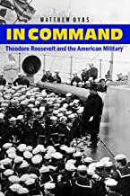 In Command: Theodore Roosevelt and the American Military