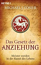 Das Gesetz der Anziehung: Meister werden in der Kunst des Lebens (German Edition)
