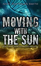 Moving With The Sun: A Post-Apocalyptic Thriller (Book Three in the Troop of Shadows Chronicles )
