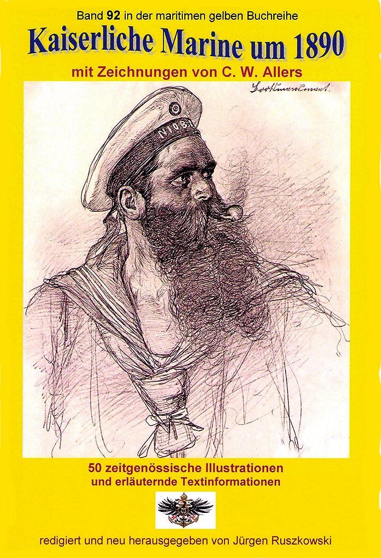 利用可能句読点加速するKaiserliche Marine um 1890 mit Zeichnungen von C. W. Allers: Band 92 in der maritimen gelben Buchreihe bei Jürgen Ruszkowski (maritime gelbe Buchreihe) (German Edition)