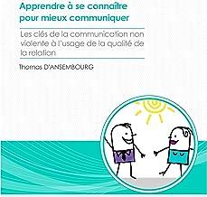 Apprendre à se connaître pour mieux communiquer: Les clés de la communication non-violente à l'usage de la qualité de la relation
