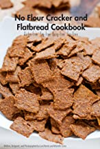 No Flour Cracker and Flatbread Cookbook: Gluten-free Dairy-free Soy-free Egg-free Grain-free recipes.