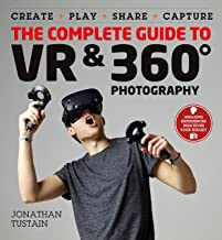 The Complete Guide to VR & 360 Photography: Make, Enjoy, and Share & Play Virtual Reality (English Edition)