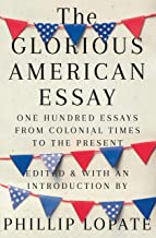 The Glorious American Essay: One Hundred Essays from Colonial Times to the Present