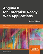 Angular 8 for Enterprise-Ready Web Applications - Second Edition: Build and deliver production-grade and evergreen Angular apps at cloud-scale (English Edition)