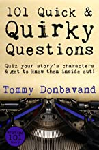 101 Quick and Quirky Questions: Quiz your story's characters and get to know them inside out! (Writing 101 Book 2)