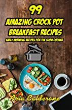 99 Amazing Crock Pot Breakfast Recipes: Early Morning Recipes for the Slow Cooker
