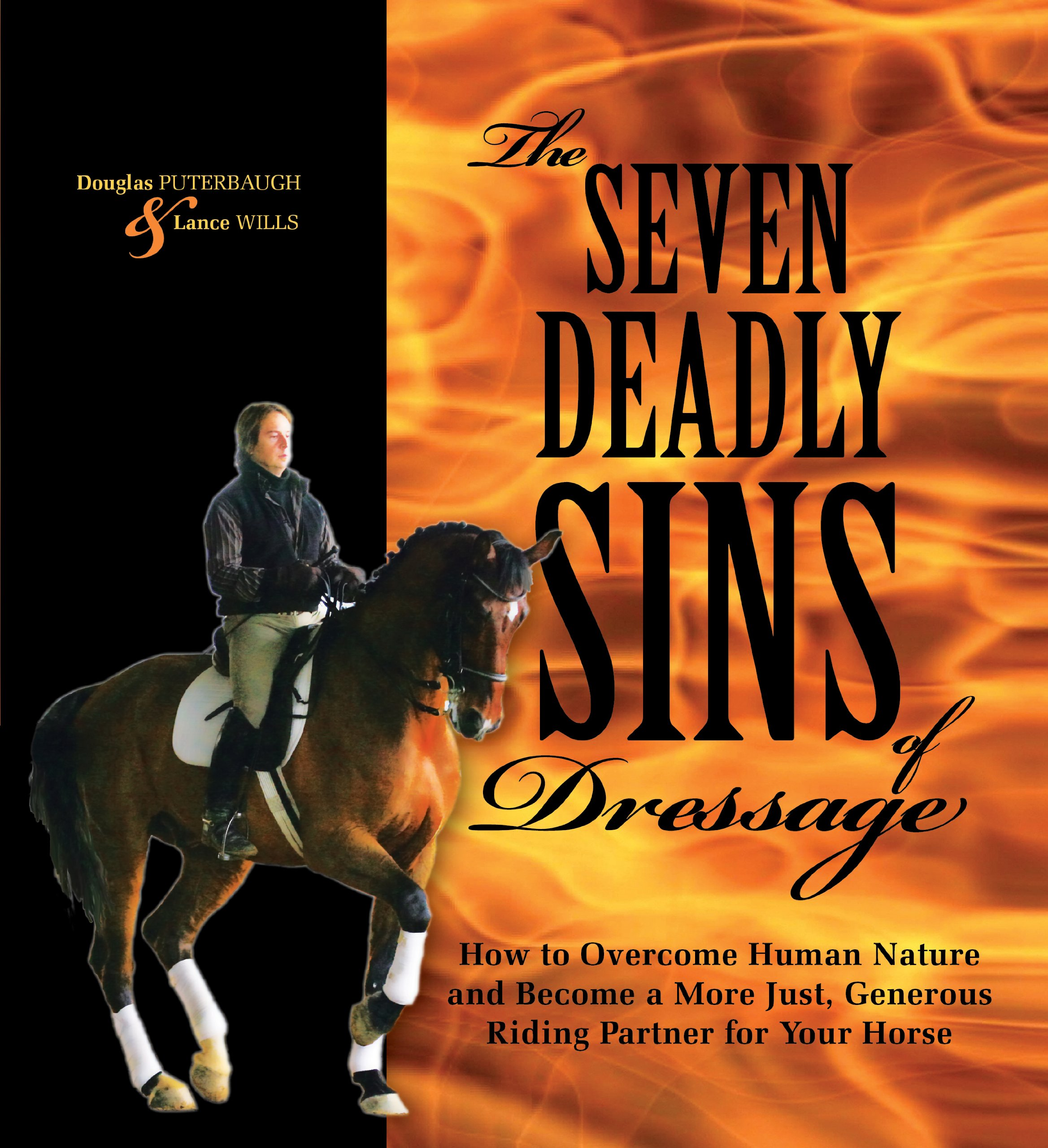 The Seven Deadly Sins Of Dressage: How To Overcome Human Nature And Become A More Just, Generous Riding Partner For Your H...