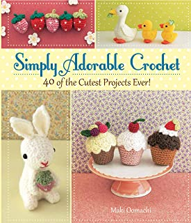 Simply Adorable Crochet: 40 of the Cutest Projects Ever