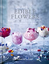 The Art of Edible Flowers: Recipes and ideas for floral salads, drinks, desserts and more (Art of series)