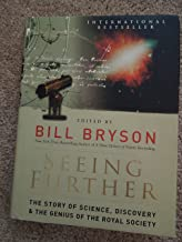 Seeing Further: The Story of Science, Discovery, and the Genius of the Royal Society by Bill Bryson Published by William Morrow 1st (first) edition (2010) Hardcover