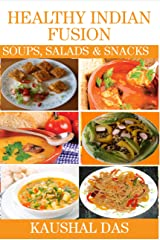 Healthy Indian Fusion Soups, Salads and Snacks Kindle Edition