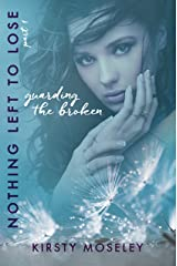 Guarding the Broken: (Nothing Left to Lose, Part 1) (Guarded Hearts) Kindle Edition
