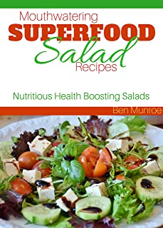 Mouthwatering Superfood Salad Recipes: Nutritious Health Boosting Salads