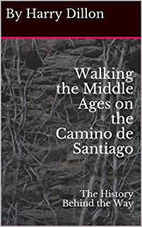 Walking the Middle Ages on the Camino de Santiago: The History Behind the Way