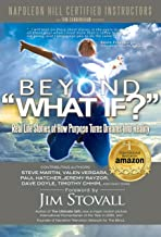 "BEYOND ""WHAT IF?"": Real Stories of How Purpose Turns Dreams Into Reality"