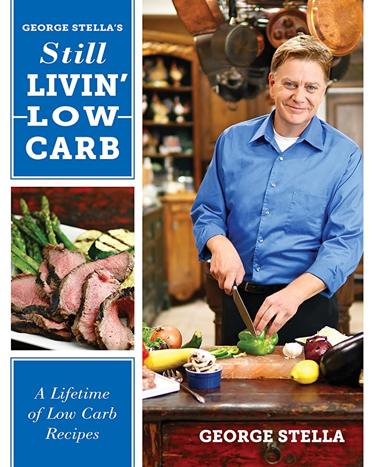 George Stella's Still Livin' Low Carb: A Lifetime of Low Carb Recipes (English Edition)