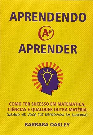 Aprendendo a Aprender. Como Ter Sucesso em Matemática, Ciências e Qualquer Outra Matéria