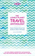 The Lonely Planet Travel Anthology: True stories from the world's best writers (Lonely Planet Travel Literature)