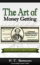 The Art of Money Getting [The Original 1880 Version]: Golden Rules for Money Making - PT Barnum (P. T. Barnum Books Book 1)