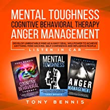 Mental Toughness, Cognitive Behavioral Therapy, Anger Management: Develop Unbeatable Mind as a Navy SEAL, Willpower to Achieve Anything, Mind Hacking, Self Confidence, and Influence People