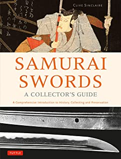 Samurai Swords - A Collector's Guide: A Comprehensive Introduction to History, Collecting and Preservation - of the Japane...