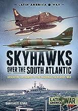 Skyhawks over the South Atlantic: Argentine Skyhawks in the Malvinas/Falklands War 1982 (Latin America@War)