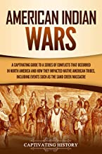 American Indian Wars: A Captivating Guide to a Series of Conflicts That Occurred in North America and How They Impacted Native American Tribes, Including ... as the Sand Creek Massacre (English Edition)