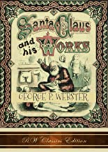 Santa Claus and His Works (RW Classics Edition, Illustrated)