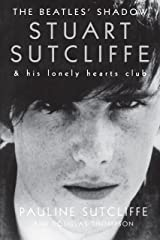 The Beatles' Shadow: Stuart Sutcliffe & His Lonely Hearts Club Kindle Edition