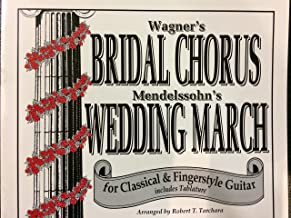 Wagner's Bridal Chorus Mendelssohn's Wedding March for Classical and Fingerstyle Guitar Includes Tablature