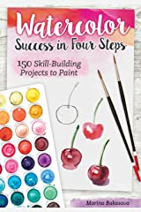 Watercolor Success in Four Steps: 150 Skill-Building Projects to Paint (Design Originals) Beginner-Friendly Step-by-Step Instructions & Techniques to Create Beautiful Paintings as Easy as 1-2-3-4 Paperback