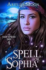 Spell For Sophia (The Teen Wytche Saga Book 4) Kindle Edition
