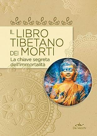 Il libro tibetano dei morti: la chiave segreta dellimmortalità