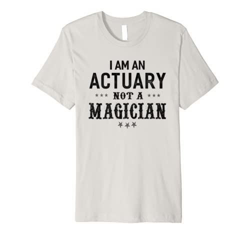 Im An Actuary Not A Magician Unisex T-shirt Funny