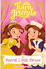 Tiara Friends 2: The Secret of the Silk Dress Kindle Edition