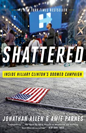 Shattered: Inside Hillary Clinton's Doomed Campaign (English Edition)