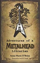 Adventures of a Metalhead Librarian: A Rock N' Roll Memoir