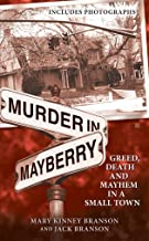 Murder in Mayberry: Greed, Death and Mayhem in a Small Town