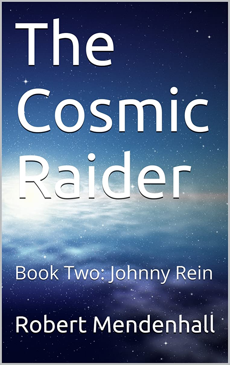 The Cosmic Raider: Book Two: Johnny Rein