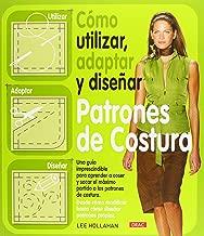 Como utilizar, adaptar y disenar patrones de costura / How to Use, Adapt and Designing Sewing Patterns (Spanish Edition)