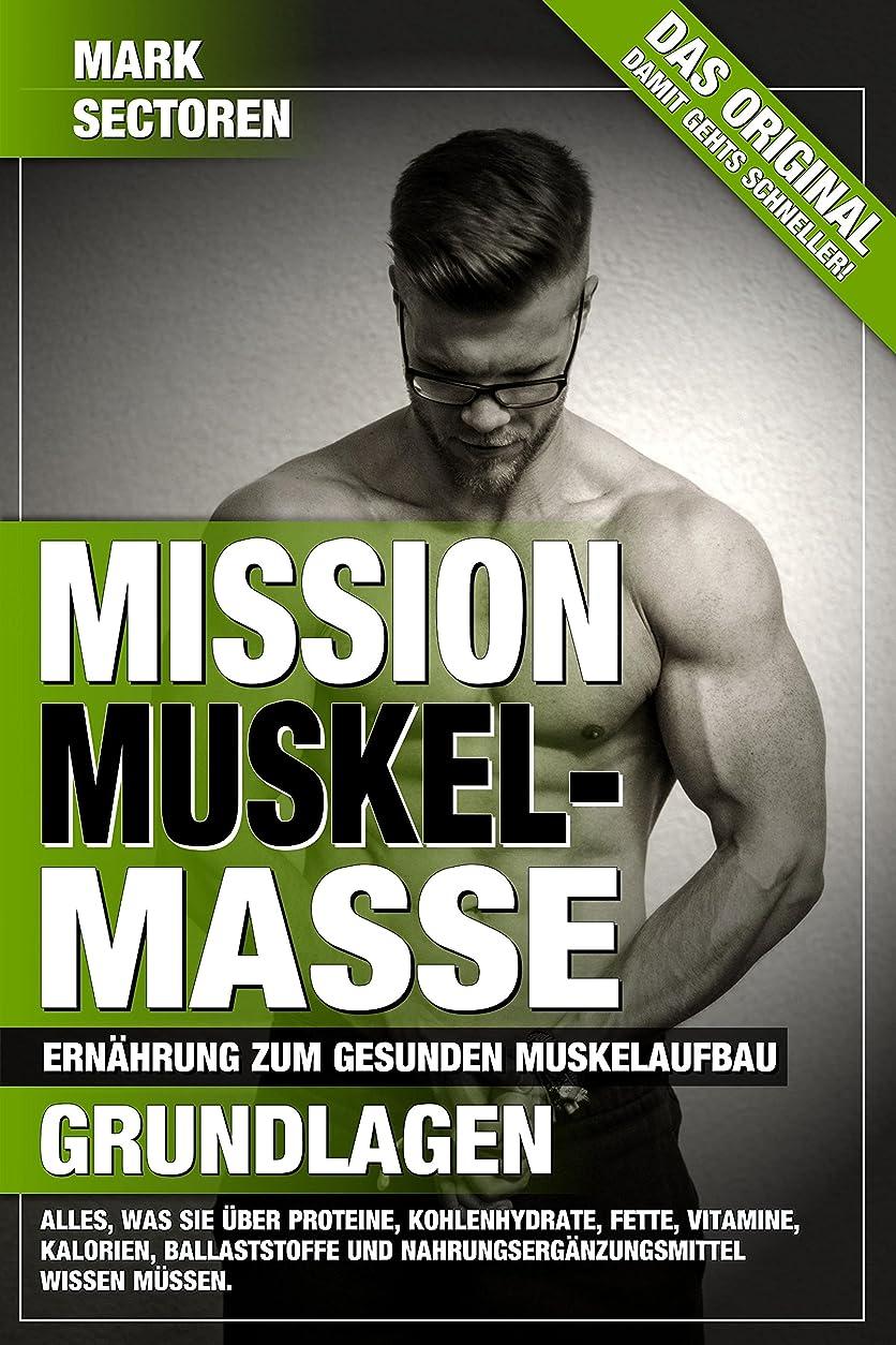 Mission Muskelmasse: Ern?hrung zum gesunden Muskelaufbau - Grundlagen (German Edition)