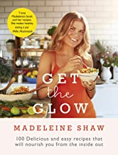 Get The Glow: Delicious and Easy Recipes That Will Nourish You from the Inside Out (English Edition)