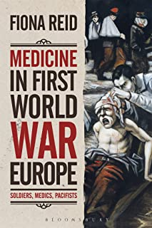 Medicine in First World War Europe: Soldiers, Medics, Pacifists